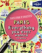 Not for parents Paris : everything you ever…