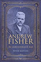 Andrew Fisher : an underestimated man by…