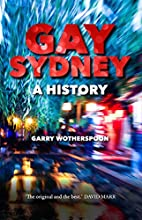 Gay Sydney: A History by Garry Wotherspoon
