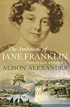 The Ambitions of Jane Franklin: Victorian…