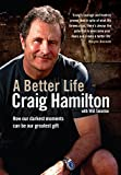 Hamilton, Craig: A Better Life: How Our Darkest Moments Can Be Our Greatest Gift