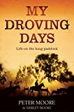 Moore, Peter: My Droving Days: Life on the Long Paddock