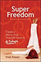 Super Freedom: Create a Worry-Free Financial…