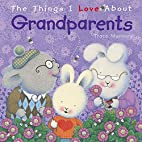 Things I Love About Grandparents by Tracey…