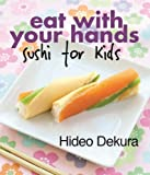 Dekura, Hideo: Eat With Your Hands: sushi for kids