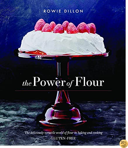 The Power of Flour: The deliciously versatile world of flour in baking and cooking GLUTEN-FREE