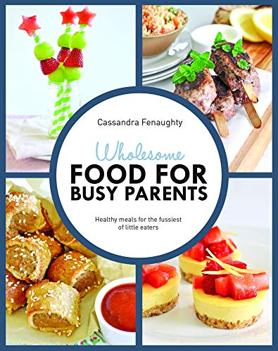 wholesome-food-for-busy-parents-healthy-meals-for-the-fussiest-of-little-eaters