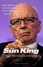 The Sun King: Rupert Murdoch In His Own…