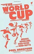 The World Cup: Heroes, hoodlums, high-kicks…
