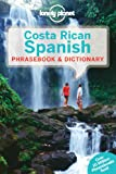 Lonely Planet Publications: Lonely Planet Costa Rican Spanish Phrasebook & Dictionary