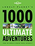 Lonely Planet Publications: Lonely Planet 1000 Ultimate Adventures (General Reference)