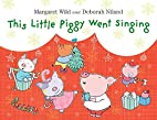 This Little Piggy Went Singing by Margaret…