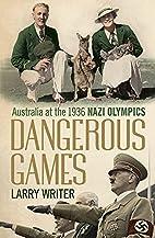 Dangerous games : Australia at the 1936 Nazi…