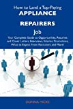 Hicks, Donna: How to Land a Top-Paying Appliance repairers Job: Your Complete Guide to Opportunities, Resumes and Cover Letters, Interviews, Salaries, Promotions, What to Expect From Recruiters and More