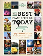 The Best Place to be Today: 365 Things to do…