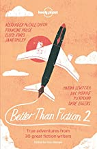 Better than Fiction 2: True adventures from…