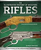 Rifles (The Illustrated History of Weapons)…