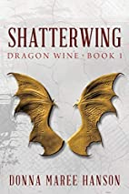 Shatterwing (Dragon Wine, #1) by Donna Maree…
