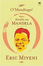 O'Mandingo!: Before Mandela was Mandela by…