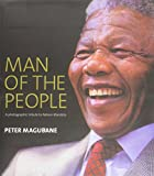 Louw, Raymond: Man of the People: A Photographic Tribute to Nelson Mandela