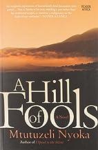 A Hill of Fools: A Novel by Mtutuzeli Nyoka