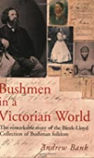 Bushmen in a Victorian World: The Remarkable…