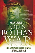Louis Botha's War: The Campaign in…
