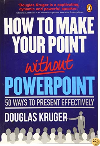 How to Make Your Point Without PowerPoint: 50 Ways to Present Effectively