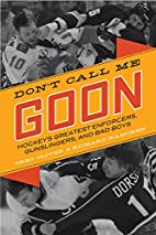 Don't Call Me Goon: Hockey's Greatest…