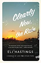 Clearly Now, the Rain: A Memoir of Love and…