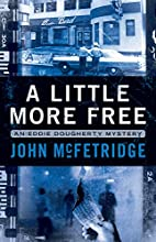 A Little More Free by John McFetridge
