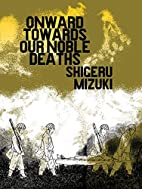 Onward Towards Our Noble Deaths by Shigeru…