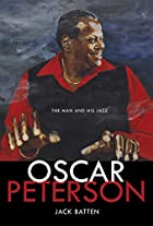 Oscar Peterson: The Man and His Jazz by Jack…