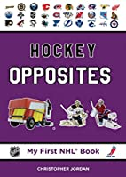 Hockey Opposites (My First NHL Book) by…