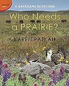 Who Needs a Prairie?: A Grassland Ecosystem…
