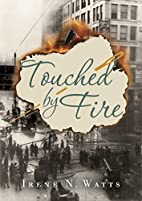 Touched by Fire by Irene N. Watts