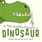 If You Happen to Have a Dinosaur by Linda…