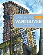Vanishing Vancouver: The Last 25 Years by…