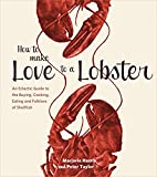 Harris, Marjorie: How to Make Love to a Lobster: An Eclectic Guide to the Buying, Cooking, Eating and Folklore of Shellfish