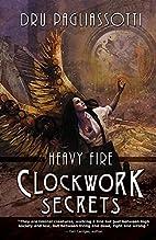 Clockwork Secrets: Heavy Fire by Dru…