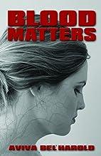 Blood Matters by aviva bel'harold