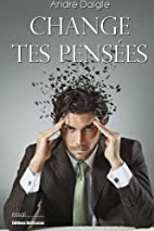 Change Tes Pensees by Andrée. Daigle