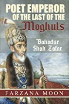 Poet Emperor of the last of the Moghuls:…