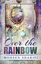 Over the Rainbow by Mohsen Sharifi