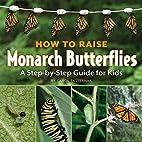 How to Raise Monarch Butterflies: A…