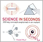 Science in Seconds: 200 Key Concepts…