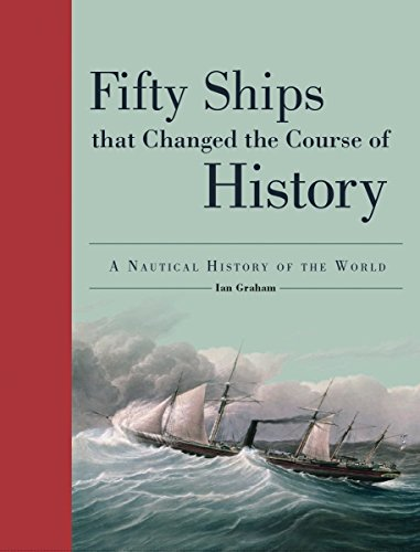 fifty-ships-that-changed-the-course-of-history-a-nautical-history-of-the-world-fifty-things-that-changed-the-course-of-history