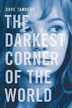 The Darkest Corner of the World by Urve…