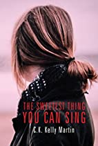 The Sweetest Thing You Can Sing by C. K.…