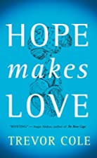 Hope Makes Love by Trevor Cole